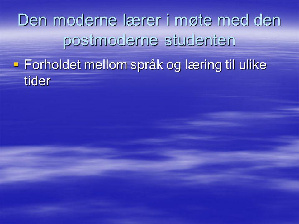 Den moderne lærer i møte med den postmoderne studenten