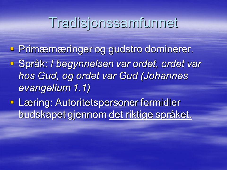 Tradisjonssamfunnet Primærnæringer og gudstro dominerer.