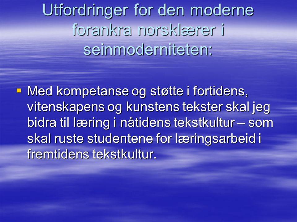 Utfordringer for den moderne forankra norsklærer i seinmoderniteten: