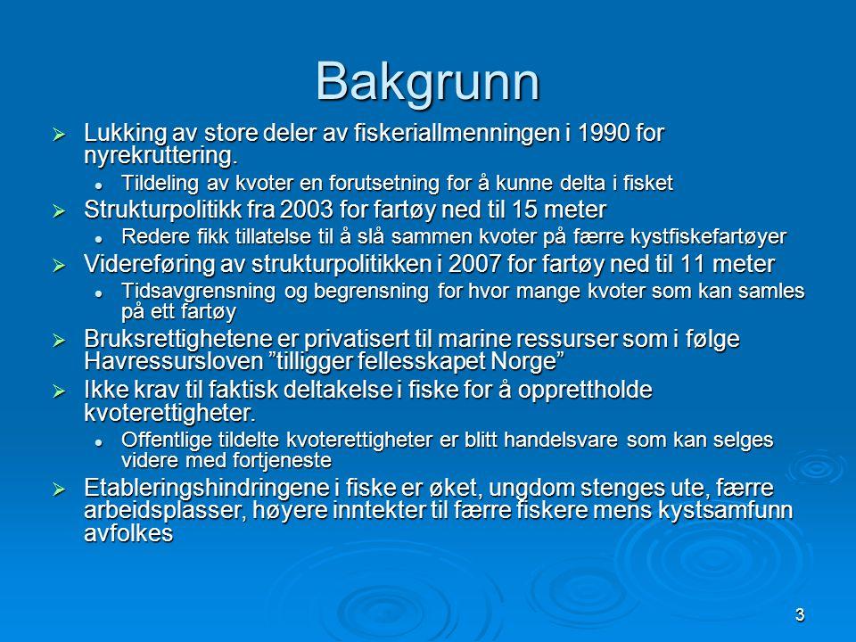 Bakgrunn Lukking av store deler av fiskeriallmenningen i 1990 for nyrekruttering. Tildeling av kvoter en forutsetning for å kunne delta i fisket.