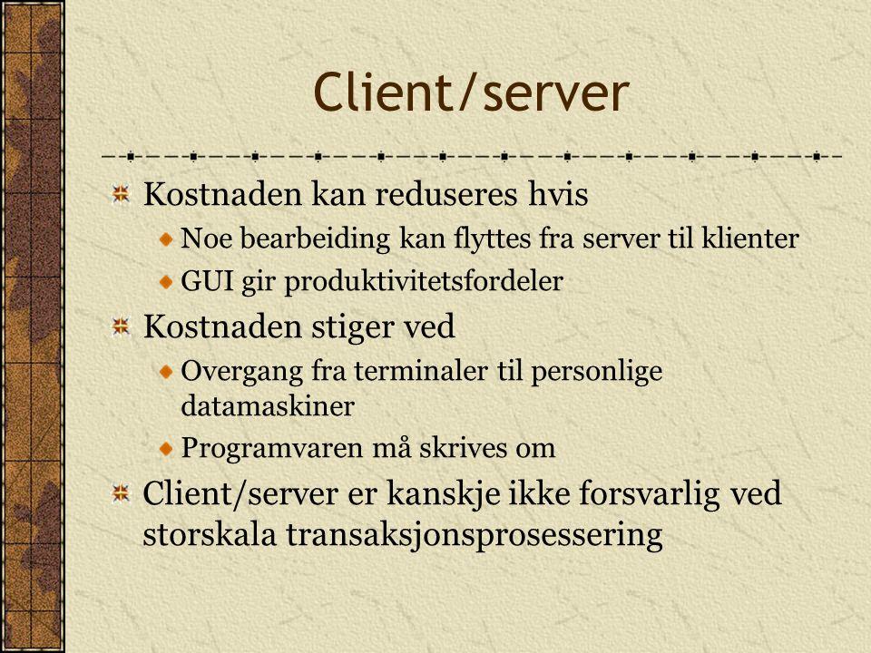 Client/server Kostnaden kan reduseres hvis Kostnaden stiger ved