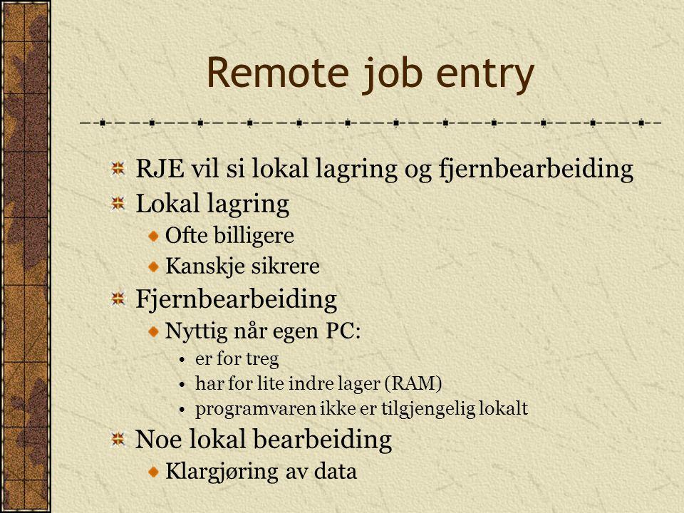Remote job entry RJE vil si lokal lagring og fjernbearbeiding