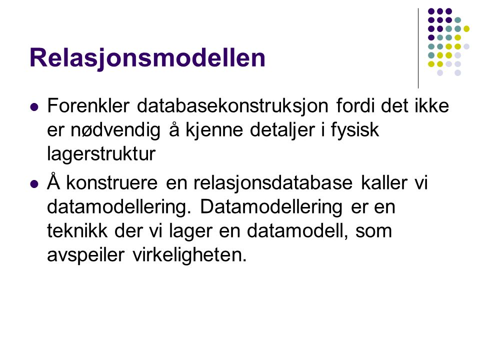 Relasjonsmodellen Forenkler databasekonstruksjon fordi det ikke er nødvendig å kjenne detaljer i fysisk lagerstruktur.