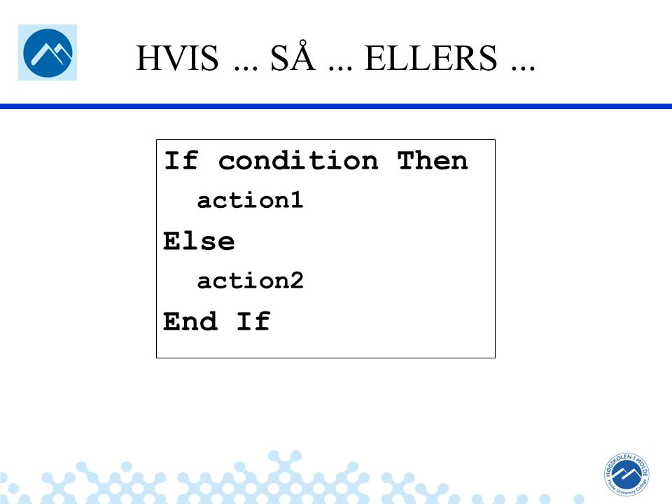 HVIS ... SÅ ... ELLERS ... If condition Then Else End If action1