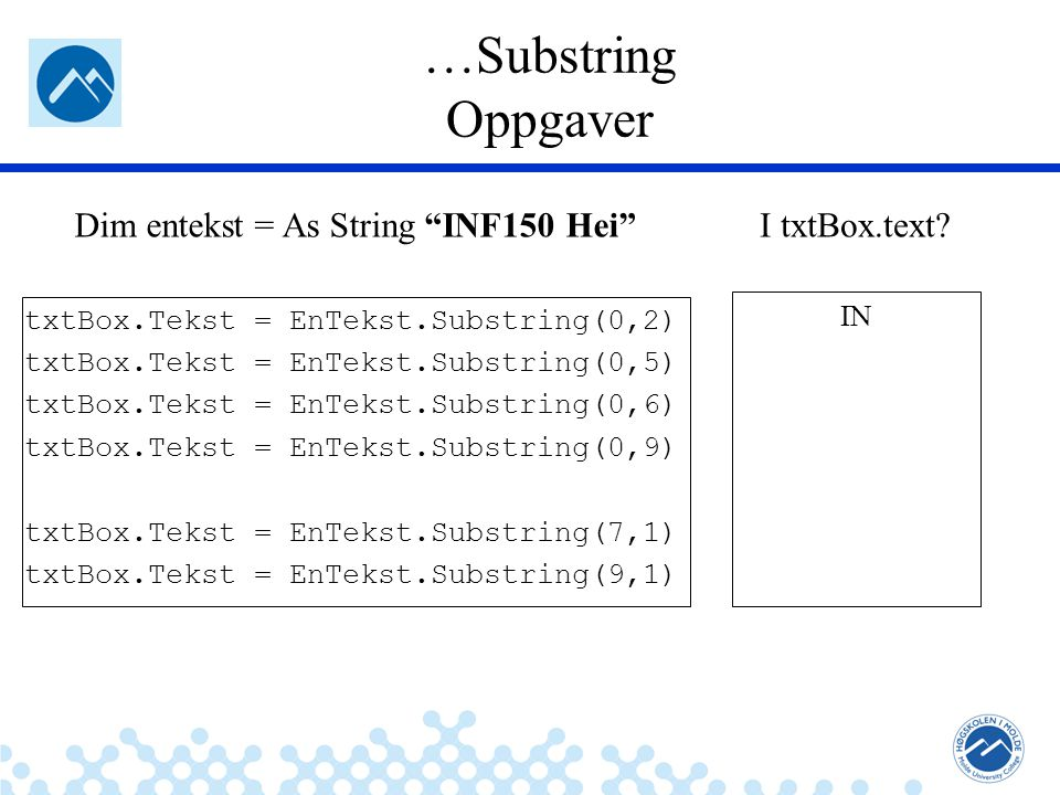 …Substring Oppgaver Dim entekst = As String INF150 Hei