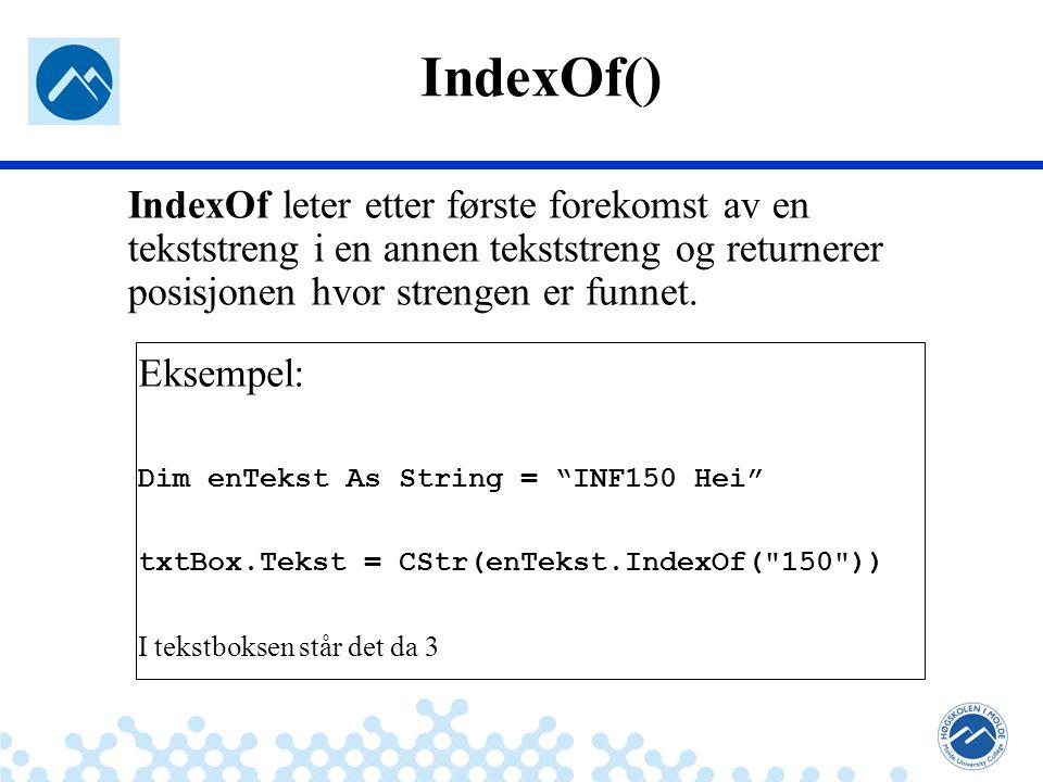 IndexOf() IndexOf leter etter første forekomst av en tekststreng i en annen tekststreng og returnerer posisjonen hvor strengen er funnet.