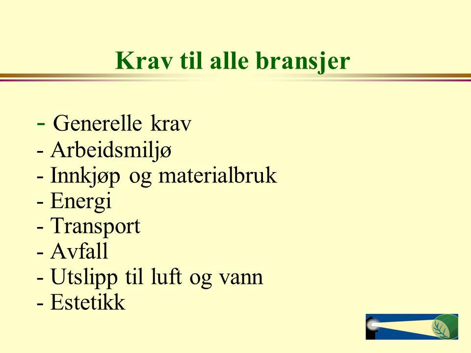 Krav til alle bransjer - Generelle krav - Arbeidsmiljø - Innkjøp og materialbruk - Energi - Transport - Avfall - Utslipp til luft og vann - Estetikk