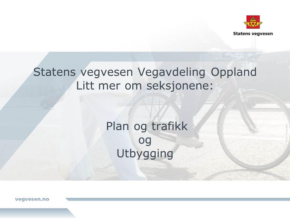 Statens vegvesen Vegavdeling Oppland Litt mer om seksjonene: Plan og trafikk og Utbygging