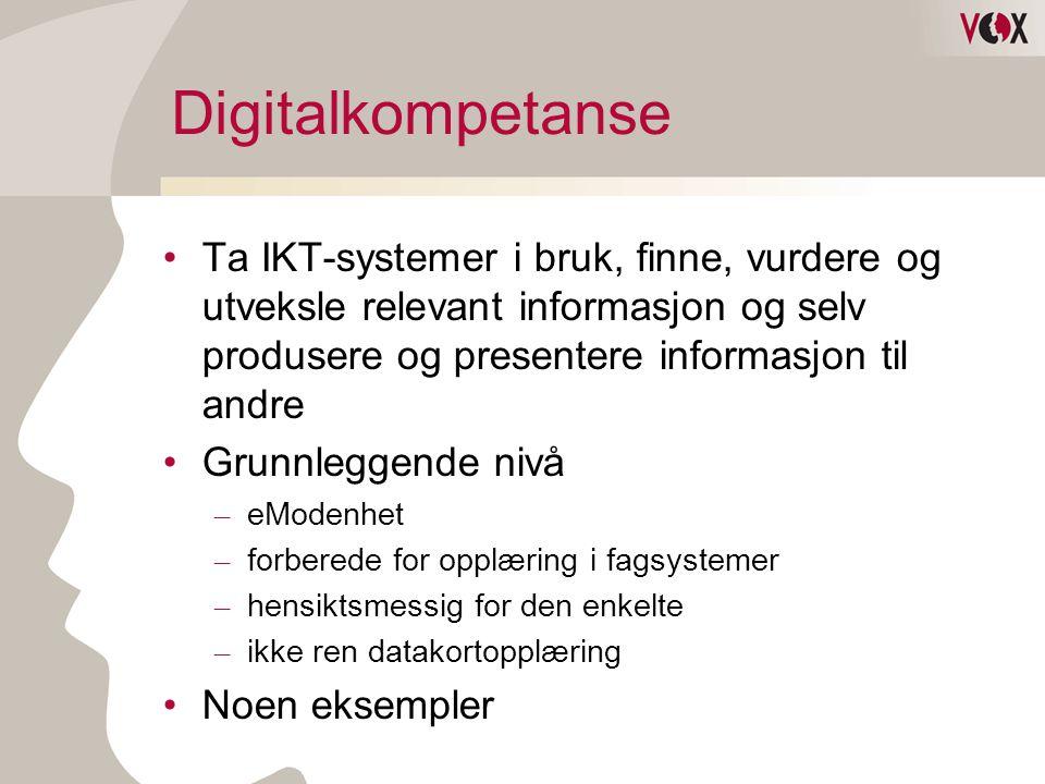 Digitalkompetanse Ta IKT-systemer i bruk, finne, vurdere og utveksle relevant informasjon og selv produsere og presentere informasjon til andre.