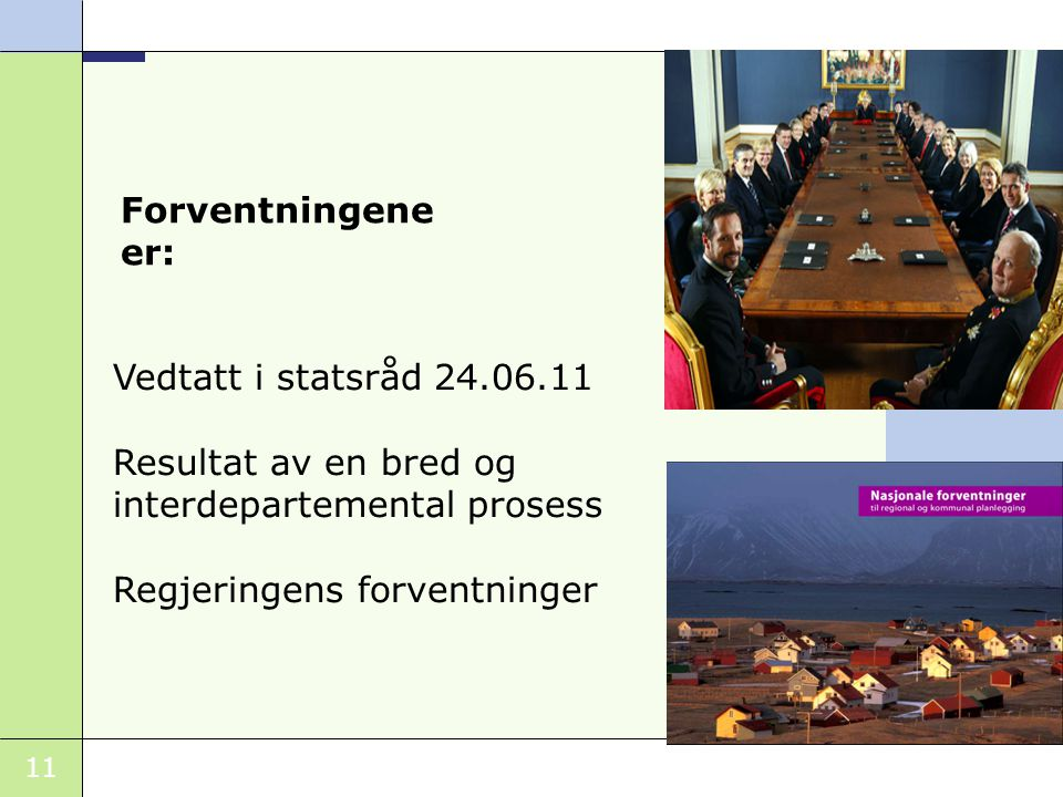 Forventningene er: Vedtatt i statsråd 24.06.11. Resultat av en bred og interdepartemental prosess.