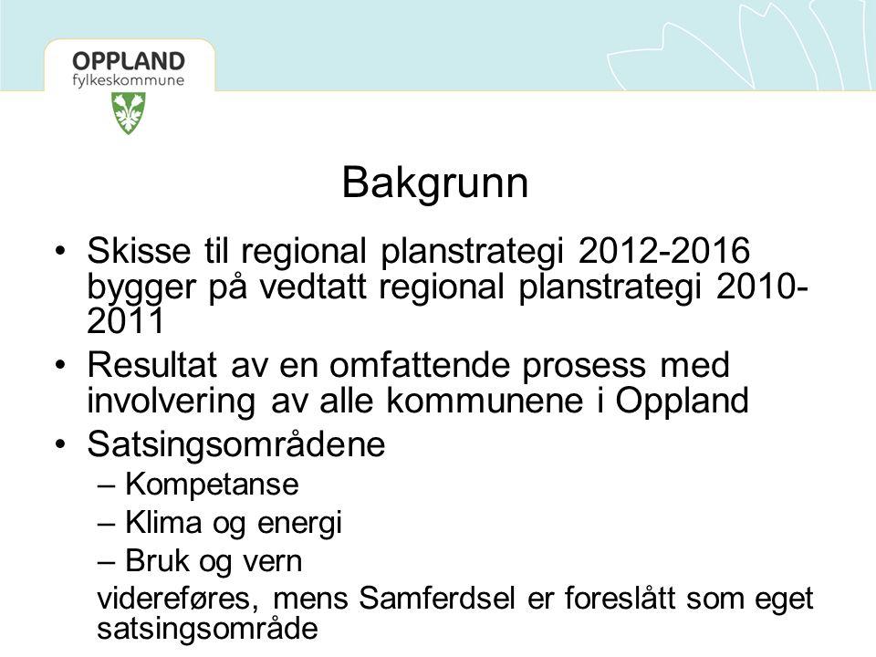 Bakgrunn Skisse til regional planstrategi 2012-2016 bygger på vedtatt regional planstrategi 2010-2011.