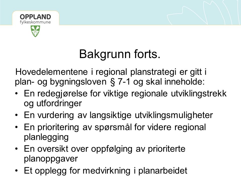 Bakgrunn forts. Hovedelementene i regional planstrategi er gitt i plan- og bygningsloven § 7-1 og skal inneholde: