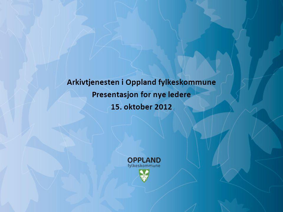 Arkivtjenesten i Oppland fylkeskommune Presentasjon for nye ledere