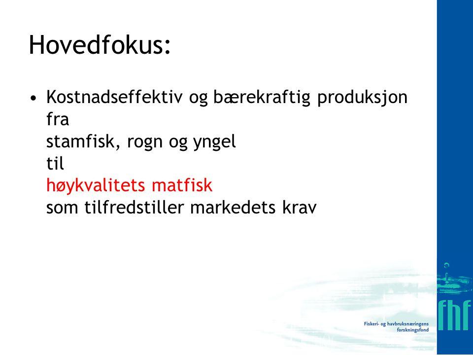 Hovedfokus: Kostnadseffektiv og bærekraftig produksjon fra stamfisk, rogn og yngel til høykvalitets matfisk som tilfredstiller markedets krav.