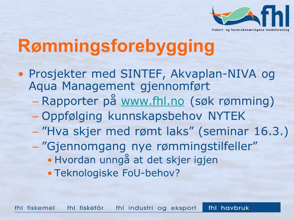 Rømmingsforebygging Prosjekter med SINTEF, Akvaplan-NIVA og Aqua Management gjennomført. Rapporter på www.fhl.no (søk rømming)