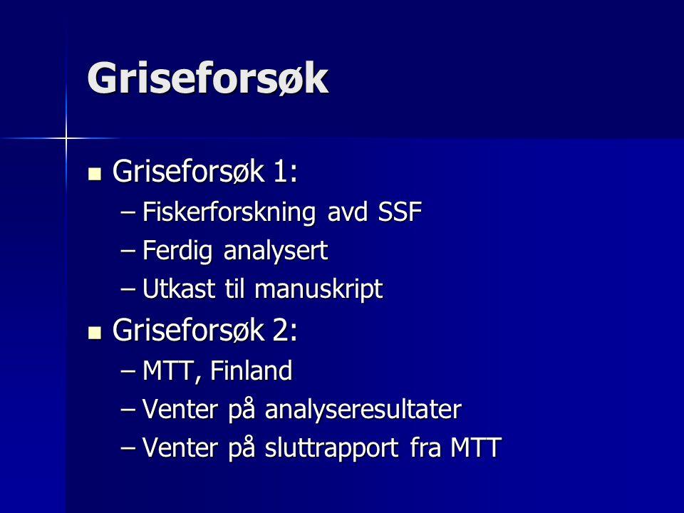 Griseforsøk Griseforsøk 1: Griseforsøk 2: Fiskerforskning avd SSF