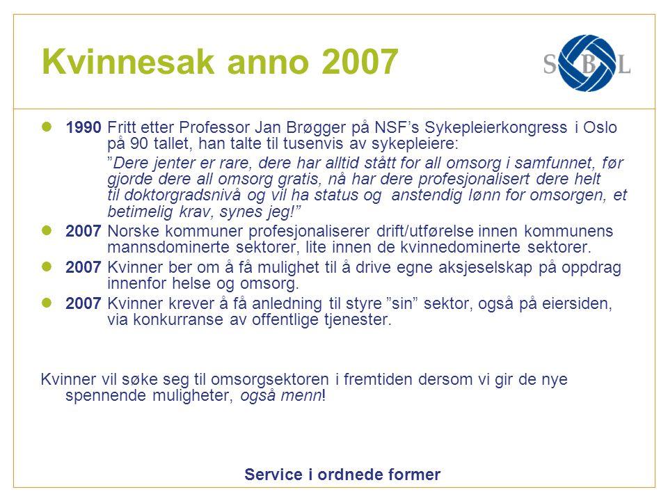 Kvinnesak anno 2007 1990 Fritt etter Professor Jan Brøgger på NSF's Sykepleierkongress i Oslo på 90 tallet, han talte til tusenvis av sykepleiere: