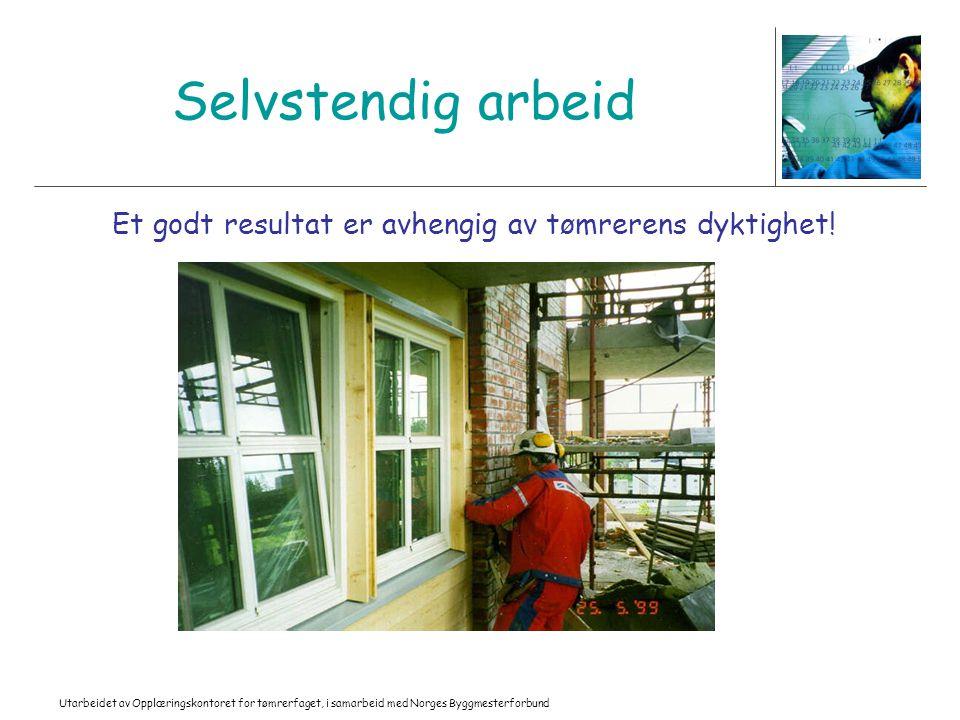 Et godt resultat er avhengig av tømrerens dyktighet!