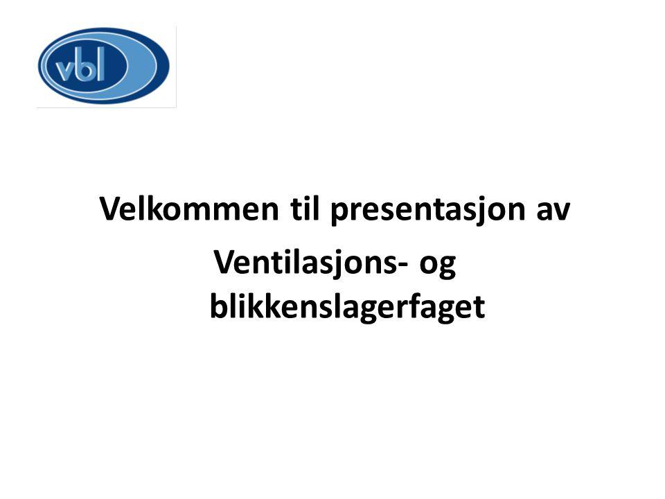 Velkommen til presentasjon av Ventilasjons- og blikkenslagerfaget