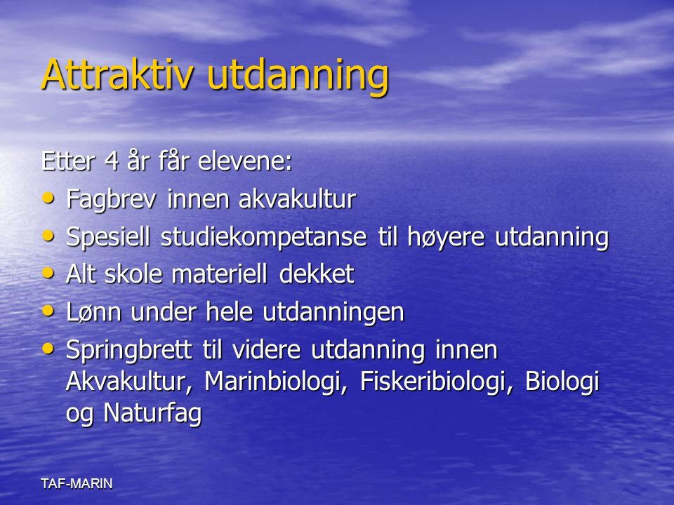Attraktiv utdanning Etter 4 år får elevene: Fagbrev innen akvakultur