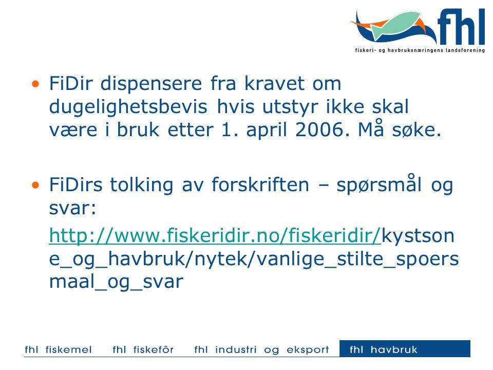 FiDir dispensere fra kravet om dugelighetsbevis hvis utstyr ikke skal være i bruk etter 1. april 2006. Må søke.