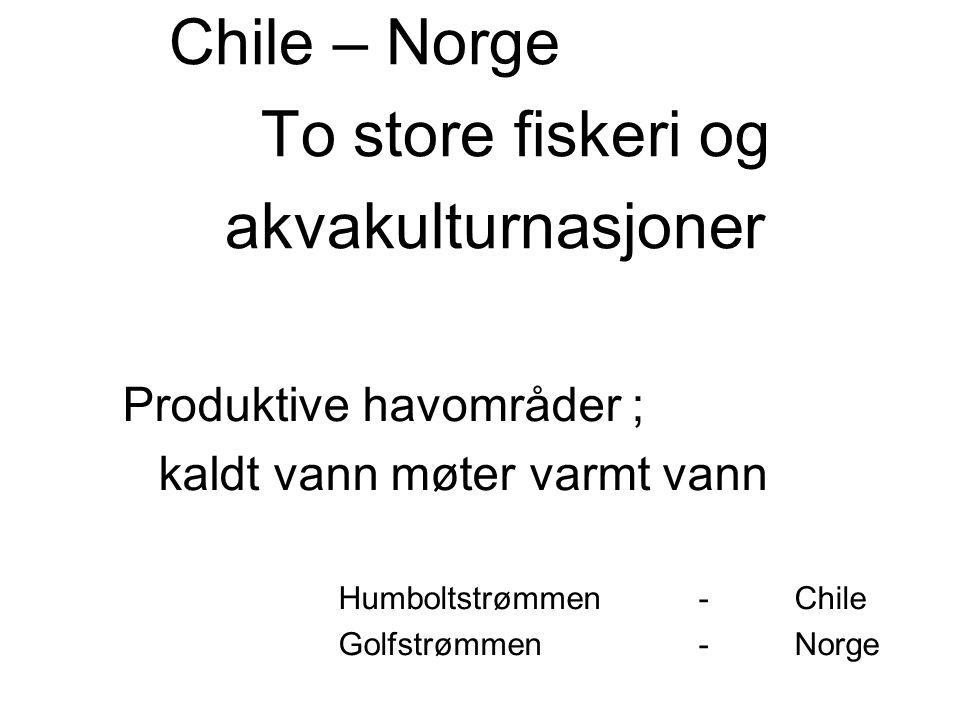 Chile – Norge To store fiskeri og akvakulturnasjoner