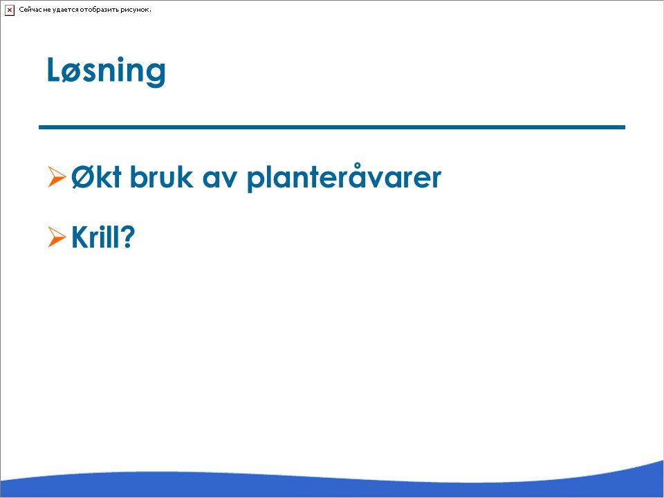 Løsning Økt bruk av planteråvarer Krill