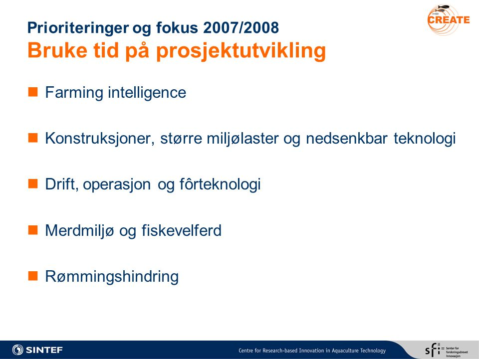 Prioriteringer og fokus 2007/2008 Bruke tid på prosjektutvikling