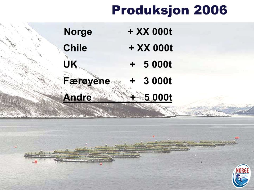 Produksjon 2006 Norge + XX 000t Chile + XX 000t UK + 5 000t