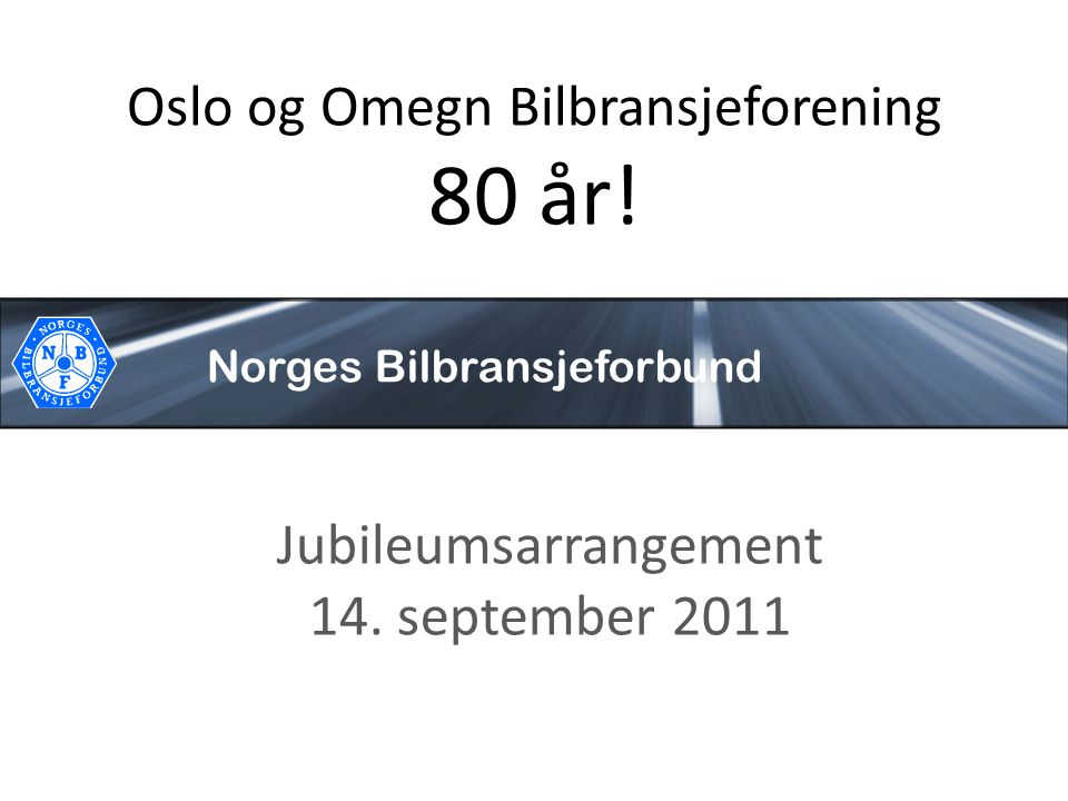 Oslo og Omegn Bilbransjeforening 80 år!