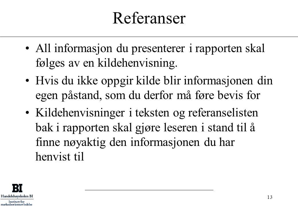 Referanser All informasjon du presenterer i rapporten skal følges av en kildehenvisning.