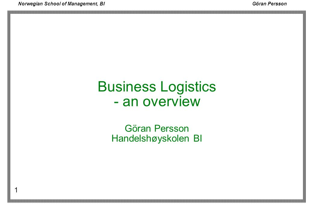 Business Logistics - an overview Göran Persson Handelshøyskolen BI