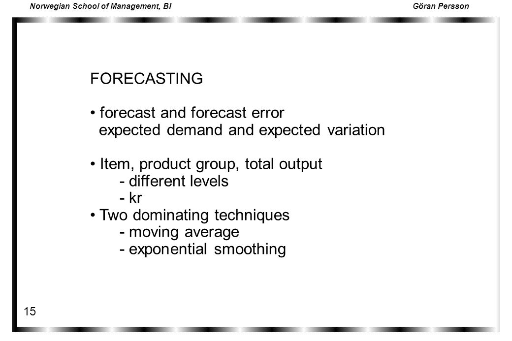 FORECASTING • forecast and forecast error. expected demand and expected variation. • Item, product group, total output.