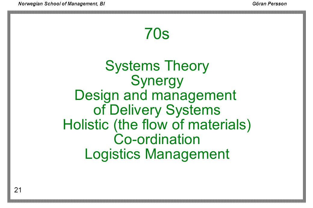 70s Systems Theory Synergy Design and management of Delivery Systems Holistic (the flow of materials) Co-ordination Logistics Management