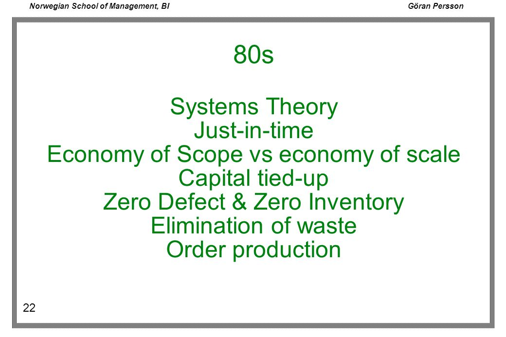 80s Systems Theory Just-in-time Economy of Scope vs economy of scale Capital tied-up Zero Defect & Zero Inventory Elimination of waste Order production