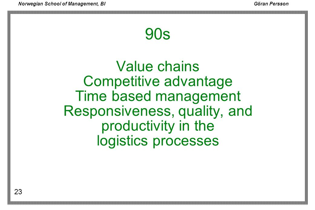 90s Value chains Competitive advantage Time based management Responsiveness, quality, and productivity in the logistics processes