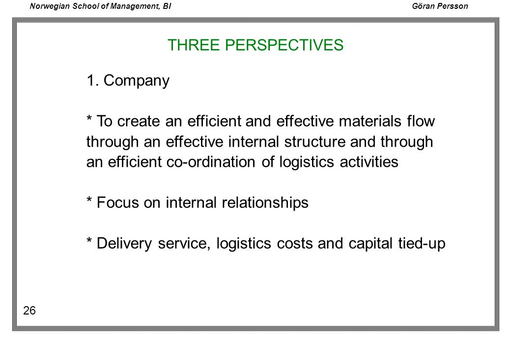 THREE PERSPECTIVES 1. Company. * To create an efficient and effective materials flow. through an effective internal structure and through.