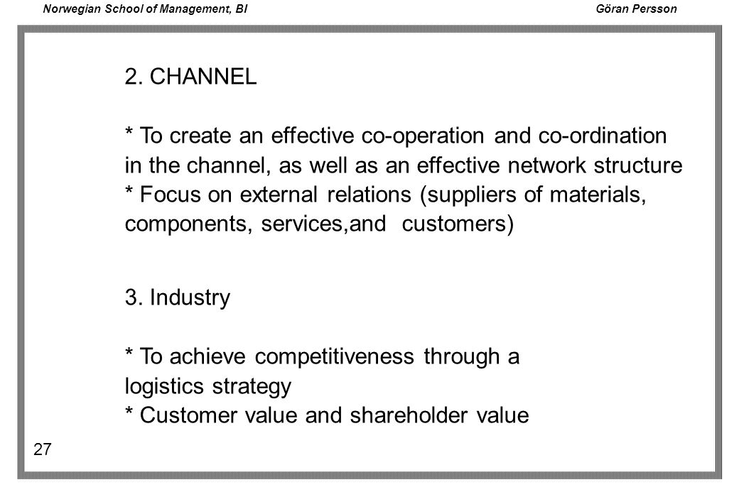 2. CHANNEL * To create an effective co-operation and co-ordination. in the channel, as well as an effective network structure.