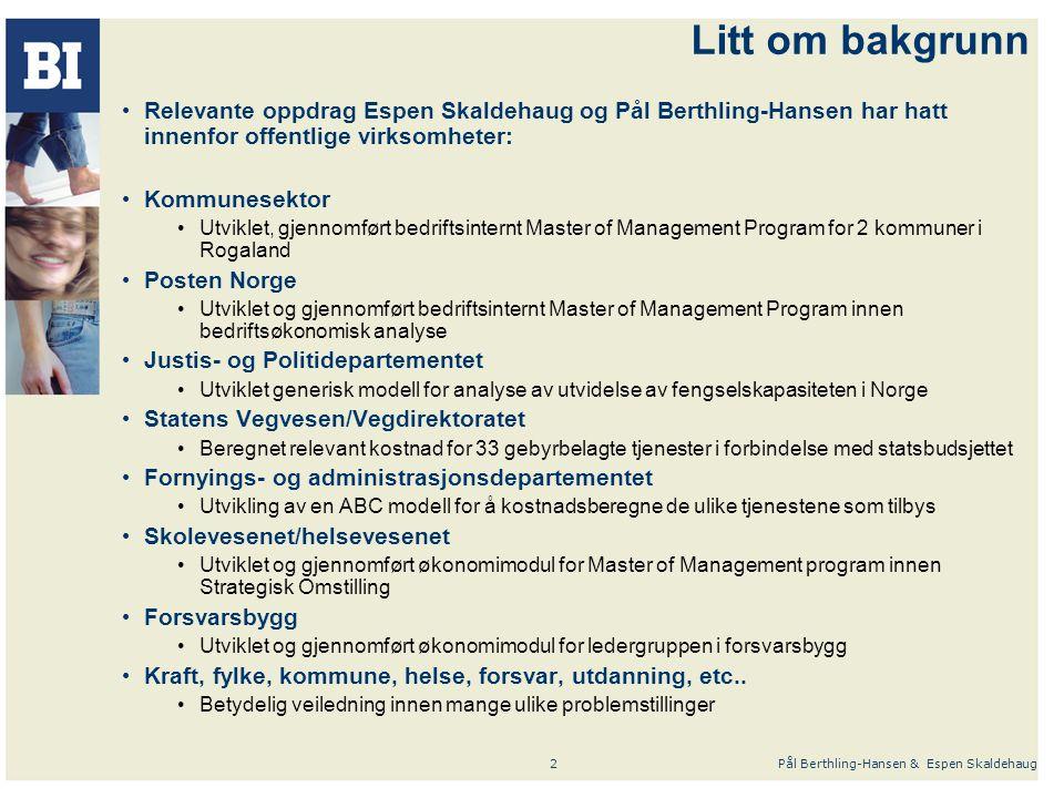 Litt om bakgrunn Relevante oppdrag Espen Skaldehaug og Pål Berthling-Hansen har hatt innenfor offentlige virksomheter: