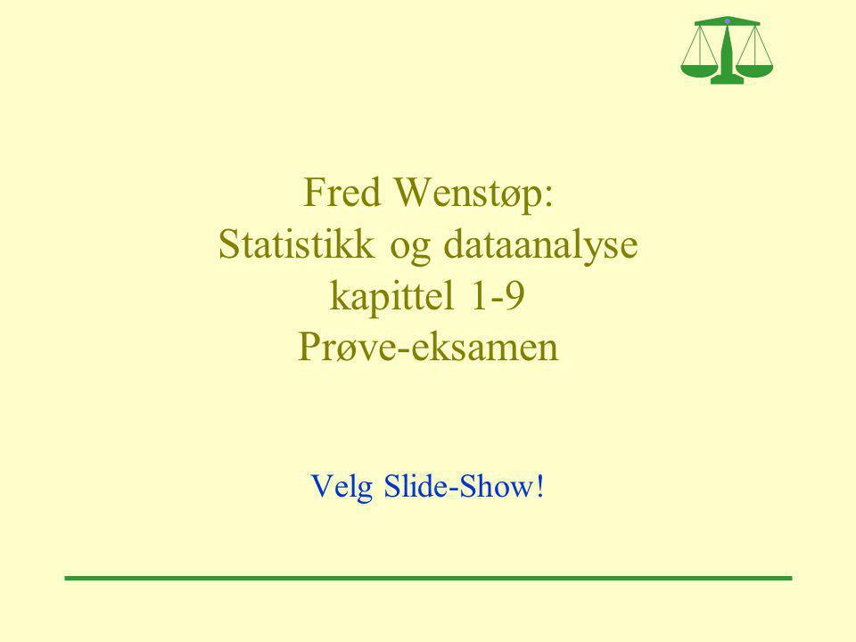 Fred Wenstøp: Statistikk og dataanalyse kapittel 1-9 Prøve-eksamen