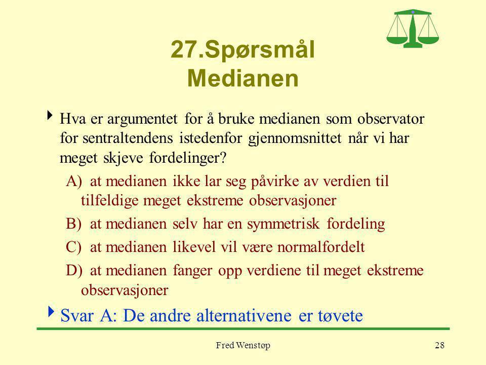 27.Spørsmål Medianen Svar A: De andre alternativene er tøvete