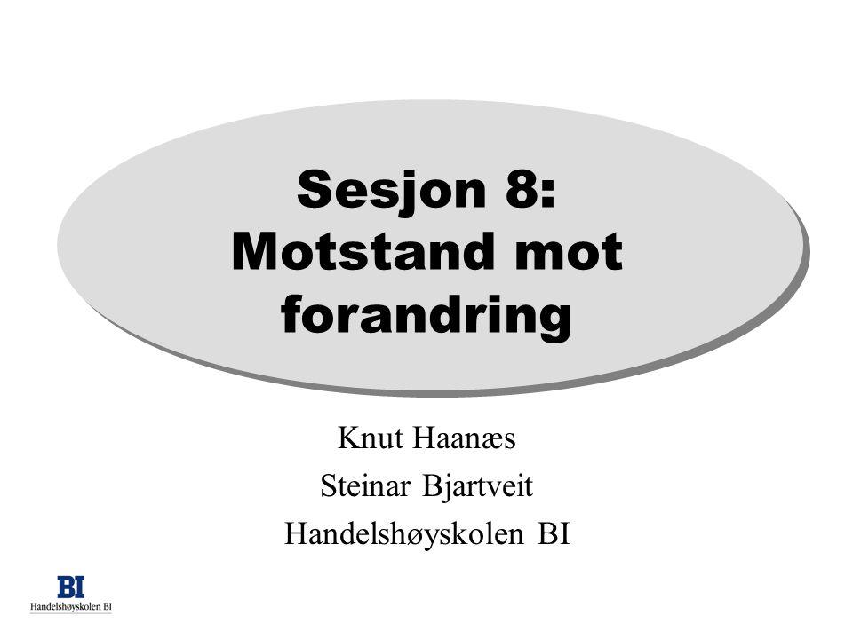 Sesjon 8: Motstand mot forandring Knut Haanæs Steinar Bjartveit