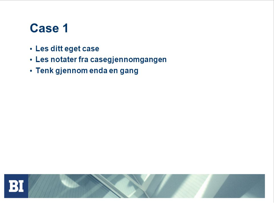 Case 1 Les ditt eget case Les notater fra casegjennomgangen