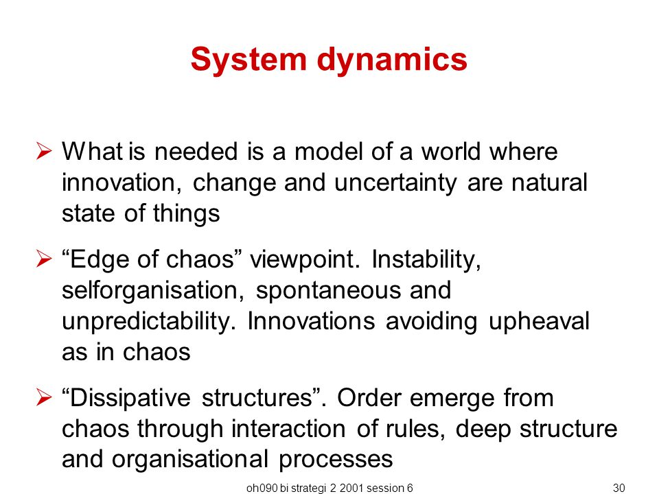 System dynamics What is needed is a model of a world where innovation, change and uncertainty are natural state of things.