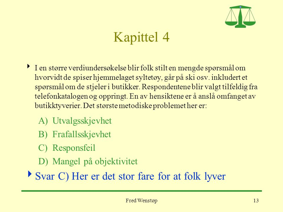 Kapittel 4 Svar C) Her er det stor fare for at folk lyver