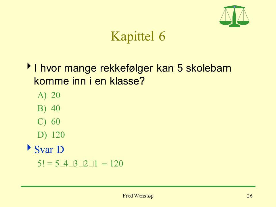 Kapittel 6 I hvor mange rekkefølger kan 5 skolebarn komme inn i en klasse A) 20. B) 40. C) 60. D) 120.