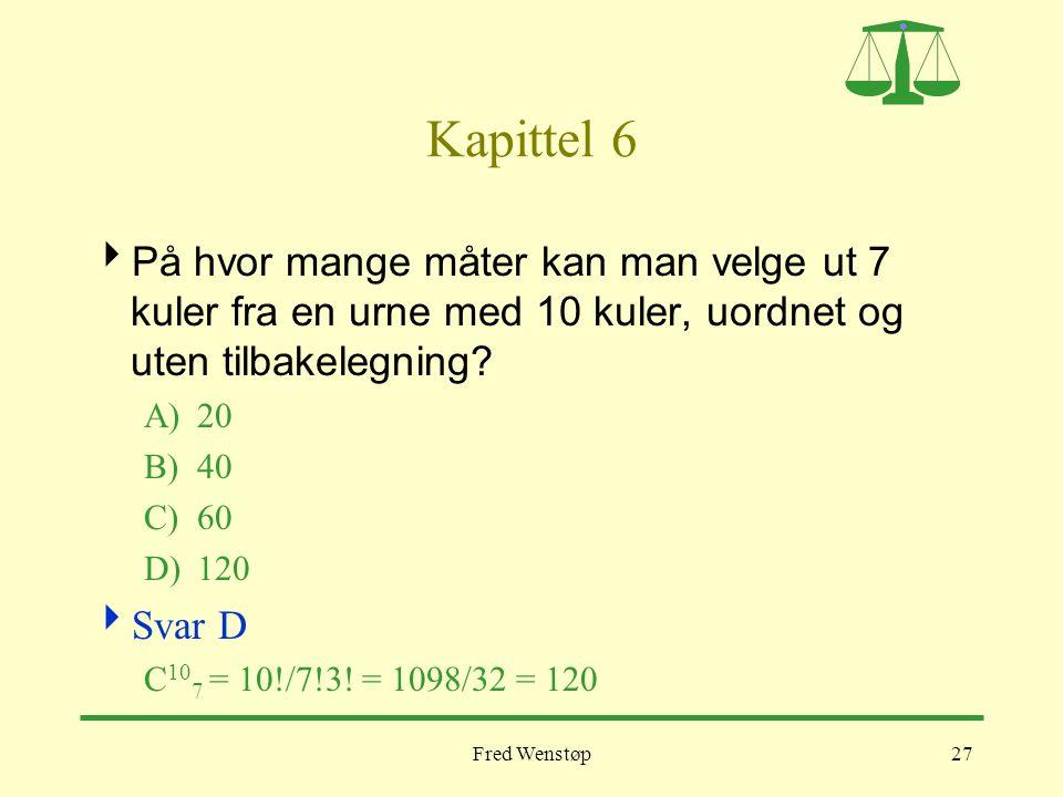 Kapittel 6 På hvor mange måter kan man velge ut 7 kuler fra en urne med 10 kuler, uordnet og uten tilbakelegning