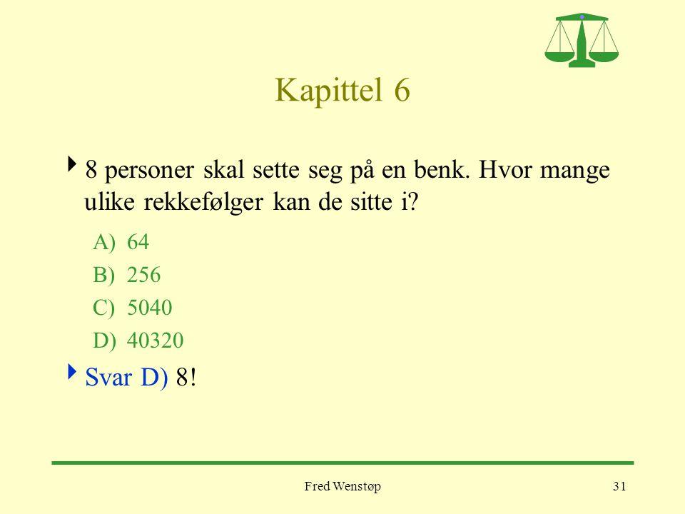 Kapittel 6 8 personer skal sette seg på en benk. Hvor mange ulike rekkefølger kan de sitte i A) 64.