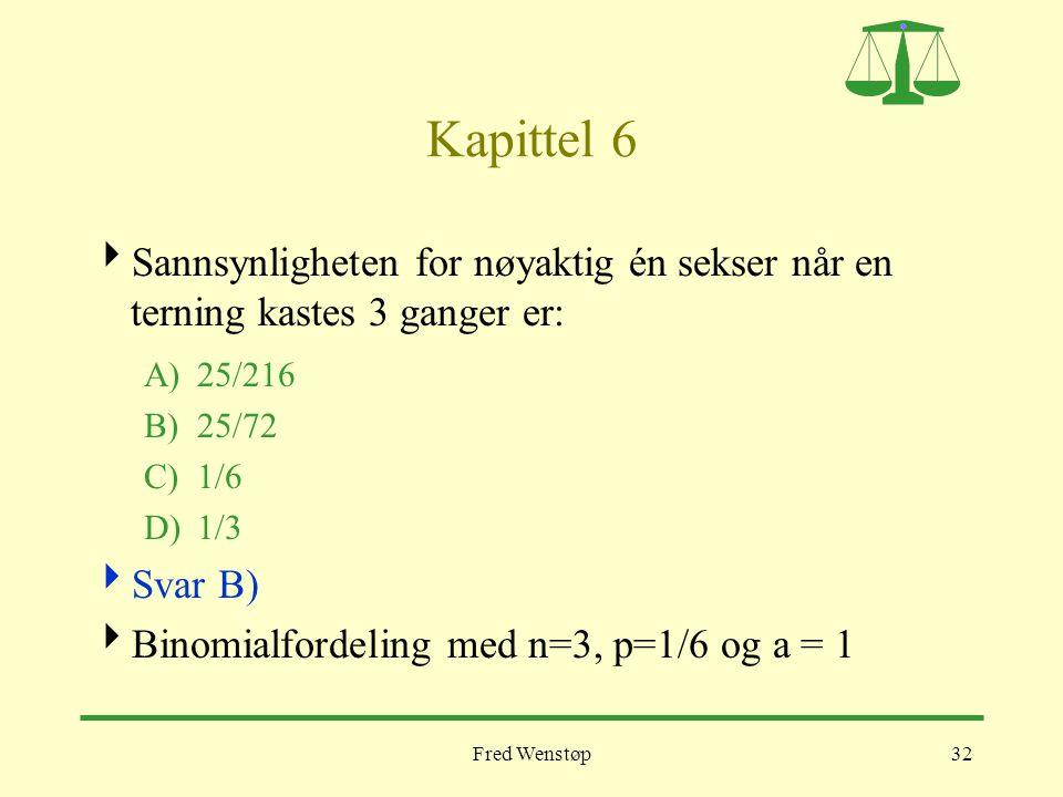 Kapittel 6 Sannsynligheten for nøyaktig én sekser når en terning kastes 3 ganger er: A) 25/216. B) 25/72.