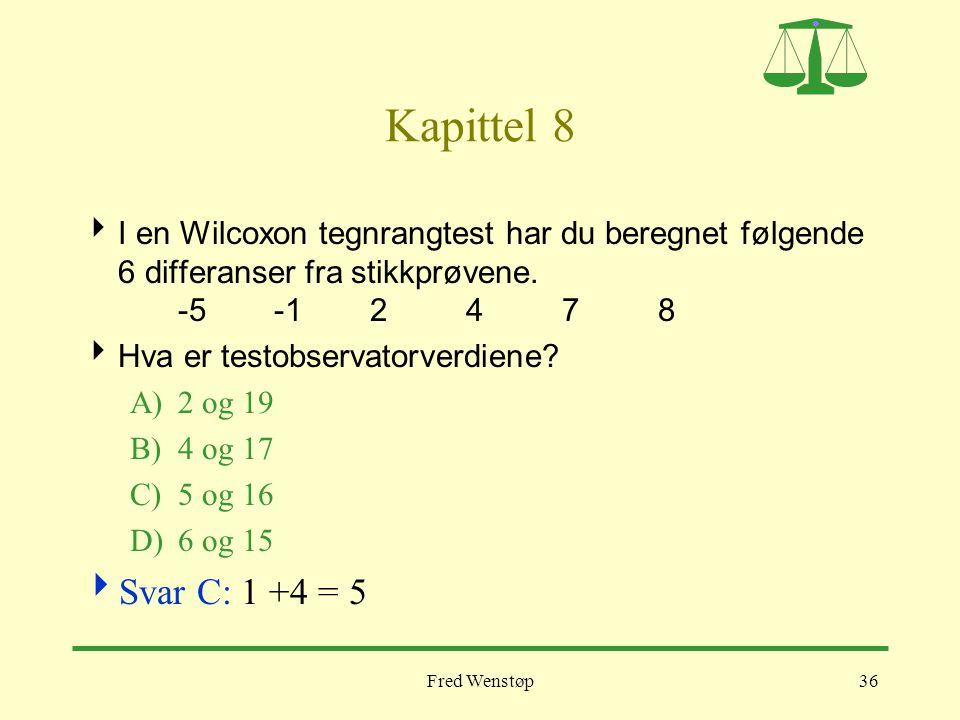 Kapittel 8 I en Wilcoxon tegnrangtest har du beregnet følgende 6 differanser fra stikkprøvene. -5 -1 2 4 7 8.